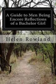 A Guide to Men Being Encore Reflections of a Bachelor Girl by Helen Rowland image