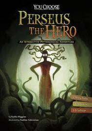 Perseus the Hero: An Interactive Mythological Adventure by Nadia Higgins