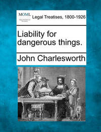 Liability for Dangerous Things. by John Charlesworth