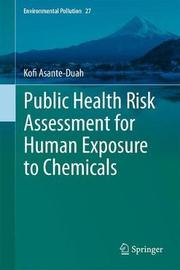 Public Health Risk Assessment for Human Exposure to Chemicals by Kofi Asante-Duah