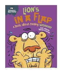 Behaviour Matters: Lion's in a Flap - A book about feeling worried by Sue Graves