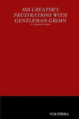 His Creator's Frustrations with Gentleman Grimn by Volterra