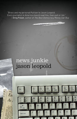 News Junkie by Jason Leopold