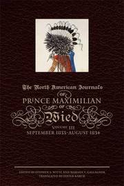 The North American Journals of Prince Maximilian of Wied: Volume 3 by Maximilian Wied