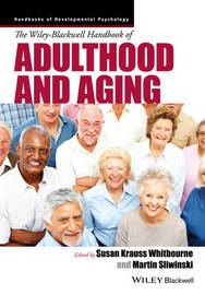 The Wiley-Blackwell Handbook of Adulthood and Aging