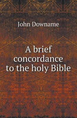 A Brief Concordance to the Holy Bible by John Downame image
