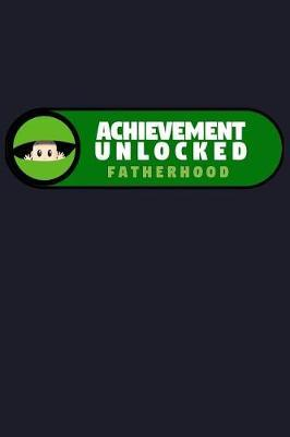 Achievement Unlocked Fatherhood by Uab Kidkis