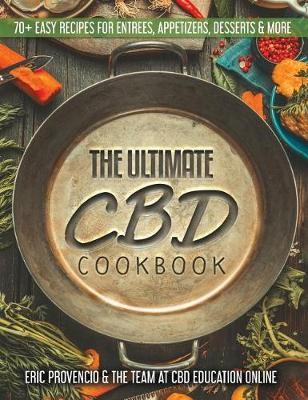The Ultimate CBD Cookbook - 70+ Easy Recipes for Entrees, Appetizers, and Desserts by Eric Provencio image