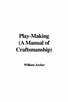 Play-Making (a Manual of Craftsmanship) by William Archer image