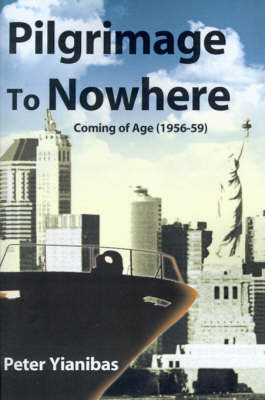 Pilgrimage to Nowhere: Coming of Age (1956-59) by Peter Yianibas image