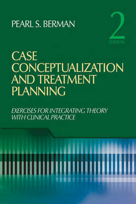 Case Conceptualization and Treatment Planning: Integrating Theory With Clinical Practice by Pearl Susan Berman image