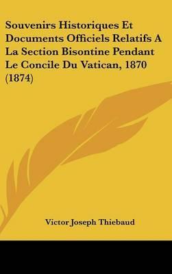 Souvenirs Historiques Et Documents Officiels Relatifs a la Section Bisontine Pendant Le Concile Du Vatican, 1870 (1874) by Victor Joseph Thiebaud image