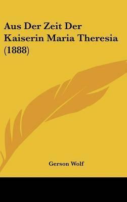 Aus Der Zeit Der Kaiserin Maria Theresia (1888) by Gerson Wolf
