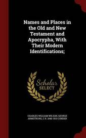 Names and Places in the Old and New Testament and Apocrypha, with Their Modern Identifications; by Charles William Wilson