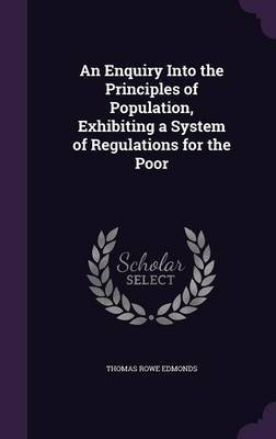 An Enquiry Into the Principles of Population, Exhibiting a System of Regulations for the Poor by Thomas Rowe Edmonds image