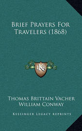 Brief Prayers for Travelers (1868) Brief Prayers for Travelers (1868) by Thomas Brittain Vacher
