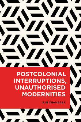 Postcolonial Interruptions, Unauthorised Modernities by Iain Chambers image