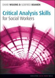 Critical Analysis Skills (Social Work Skills in Practice) by David Wilkins