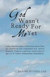 God Wasn't Ready For Me Yet by Elaine Sutherland