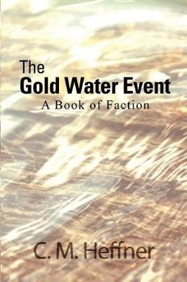 The Gold Water Event by C M Heffner