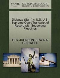 Dipiazza (Sam) V. U.S. U.S. Supreme Court Transcript of Record with Supporting Pleadings by Guy Johnson