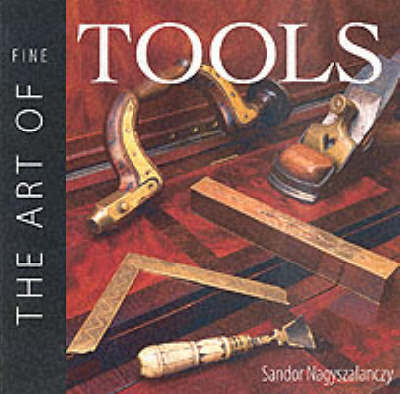 The Art of Fine Tools by Sandor Nagyszalanczy image