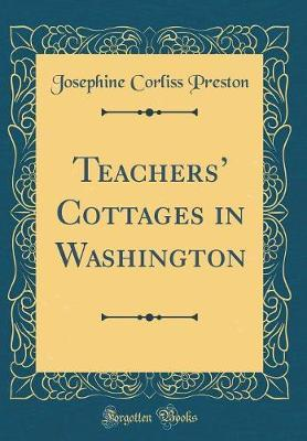 Teachers' Cottages in Washington (Classic Reprint) by Josephine Corliss Preston