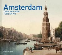 Amsterdam Then and Now by Egbert de Haan