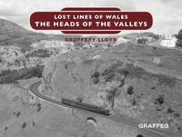 Lost Lines of Wales: The Heads of the Valleys by Geoffrey Lloyd
