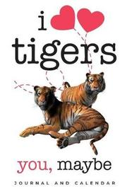 I Love Tigers. You, Maybe by Sean Kempenski