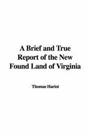 A Brief and True Report of the New Found Land of Virginia by Thomas Hariot image
