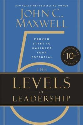 The 5 Levels of Leadership (10th Anniversary Edition) by John C. Maxwell