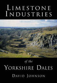 Limestone Industries of the Yorkshire Dales by David Johnson image
