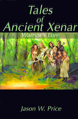 Tales of Ancient Xenar: Warrior's Lore by Jason W. Price image