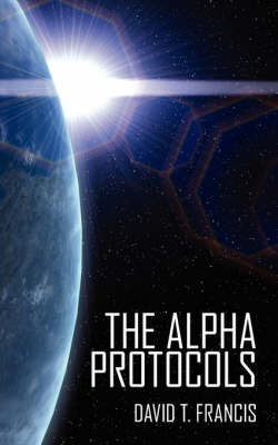 The Alpha Protocols by David T. Francis
