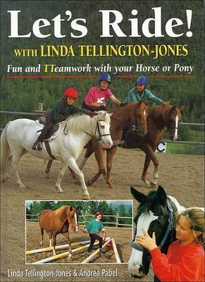 Let's Ride! With Linda Tellington-Jones: Fun and Teamwork with Your Horse or Pony by Linda Tellington-Jones