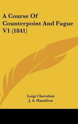 A Course Of Counterpoint And Fugue V1 (1841) by Luigi Cherubini