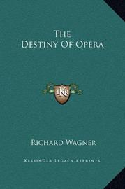 The Destiny of Opera by Richard Wagner