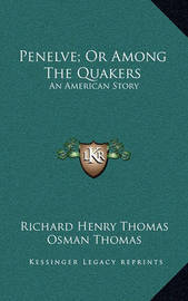 Penelve; Or Among the Quakers: An American Story by Richard Henry Thomas