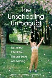 The Unschooling Unmanual by Jan Hunt M Sc