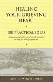 Healing Your Grieving Heart by Alan D Wolfelt
