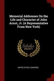 Memorial Addresses on the Life and Character of John Arnot, Jr. (a Representative from New York) image