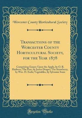 Transactions of the Worcester County Horticultural Society, for the Year 1878 by Worcester County Horticultural Society