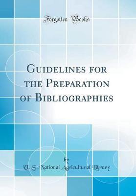Guidelines for the Preparation of Bibliographies (Classic Reprint) by U S National Agricultural Library