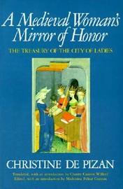 A Medieval Woman's Mirror of Honor by Christine de Pizan