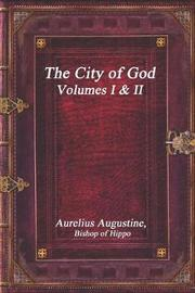 The City of God, Volumes I & II by Aurelius Augustine