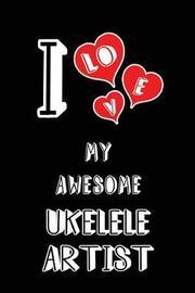 I Love My Awesome Ukelele Artist by Lovely Hearts Publishing