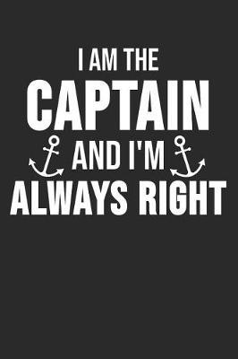 I Am The Captain I'm Always Right by Sailing Publishing