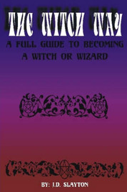 THE WITCH WAY - A Full Guide to Becoming A Witch or Wizard by J.D. Slayton image