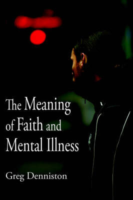 The Meaning of Faith and Mental Illness by Greg Denniston image